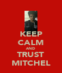KEEP CALM AND TRUST MITCHEL - Personalised Poster A4 size