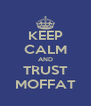 KEEP CALM AND TRUST MOFFAT - Personalised Poster A4 size