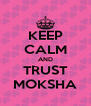 KEEP CALM AND TRUST MOKSHA - Personalised Poster A4 size