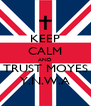 KEEP CALM AND TRUST MOYES Y.N.W.A - Personalised Poster A4 size