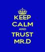 KEEP CALM AND TRUST MR.D - Personalised Poster A4 size