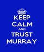 KEEP CALM AND TRUST MURRAY - Personalised Poster A4 size