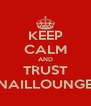 KEEP CALM AND TRUST NAILLOUNGE - Personalised Poster A4 size