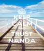 KEEP CALM AND TRUST NANDA - Personalised Poster A4 size