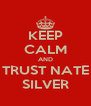 KEEP CALM AND TRUST NATE SILVER - Personalised Poster A4 size