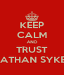 KEEP CALM AND TRUST NATHAN SYKES - Personalised Poster A4 size