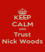 KEEP CALM AND Trust Nick Woods - Personalised Poster A4 size