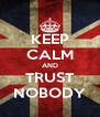 KEEP CALM AND TRUST NOBODY - Personalised Poster A4 size