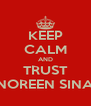 KEEP CALM AND TRUST NOREEN SINA - Personalised Poster A4 size