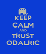 KEEP CALM AND TRUST ODALRIC - Personalised Poster A4 size