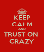 KEEP CALM AND TRUST ON  CRAZY - Personalised Poster A4 size