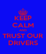 KEEP CALM AND TRUST OUR DRIVERS - Personalised Poster A4 size