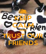 KEEP CALM AND TRUST OUR FRIENDS - Personalised Poster A4 size