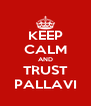 KEEP CALM AND TRUST PALLAVI - Personalised Poster A4 size