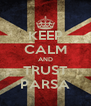 KEEP CALM AND TRUST PARSA - Personalised Poster A4 size