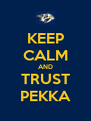 KEEP CALM AND TRUST PEKKA - Personalised Poster A4 size