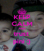KEEP CALM AND trust  pini ;) - Personalised Poster A4 size