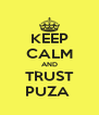KEEP CALM AND TRUST PUZA  - Personalised Poster A4 size