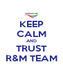 KEEP CALM AND TRUST R&M TEAM - Personalised Poster A4 size
