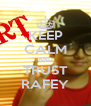 KEEP CALM AND TRUST RAFEY - Personalised Poster A4 size