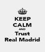 KEEP CALM AND Trust Real Madrid - Personalised Poster A4 size