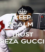 KEEP CALM AND TRUST REZA GUCCI - Personalised Poster A4 size