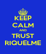 KEEP CALM AND TRUST RIQUELME - Personalised Poster A4 size