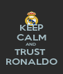 KEEP CALM AND  TRUST  RONALDO - Personalised Poster A4 size