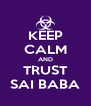 KEEP CALM AND TRUST SAI BABA - Personalised Poster A4 size