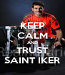 KEEP CALM AND TRUST SAINT IKER - Personalised Poster A4 size