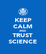 KEEP CALM AND TRUST SCIENCE - Personalised Poster A4 size