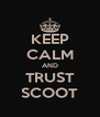 KEEP CALM AND TRUST SCOOT - Personalised Poster A4 size
