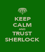 KEEP CALM AND TRUST SHERLOCK - Personalised Poster A4 size