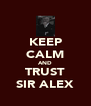 KEEP CALM AND TRUST SIR ALEX - Personalised Poster A4 size