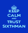 KEEP CALM AND TRUST SIXTHMAN - Personalised Poster A4 size