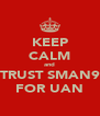 KEEP CALM and TRUST SMAN9 FOR UAN - Personalised Poster A4 size