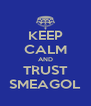 KEEP CALM AND TRUST SMEAGOL - Personalised Poster A4 size