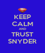 KEEP CALM AND TRUST SNYDER - Personalised Poster A4 size