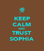 KEEP CALM AND TRUST SOPHIA - Personalised Poster A4 size