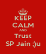 KEEP CALM AND Trust SP Jain ;)u - Personalised Poster A4 size