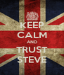 KEEP CALM AND TRUST STEVE - Personalised Poster A4 size