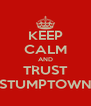 KEEP CALM AND TRUST STUMPTOWN - Personalised Poster A4 size