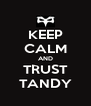 KEEP CALM AND TRUST TANDY - Personalised Poster A4 size