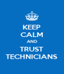 KEEP CALM AND TRUST TECHNICIANS - Personalised Poster A4 size