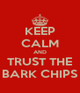 KEEP CALM AND TRUST THE BARK CHIPS - Personalised Poster A4 size