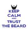 KEEP CALM AND TRUST THE BEARD - Personalised Poster A4 size