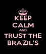 KEEP CALM AND TRUST THE BRAZIL'S - Personalised Poster A4 size