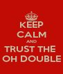 KEEP CALM AND TRUST THE  D OH DOUBLE D - Personalised Poster A4 size