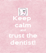 Keep  calm and trust the dentist! - Personalised Poster A4 size