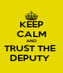 KEEP CALM AND TRUST THE  DEPUTY  - Personalised Poster A4 size